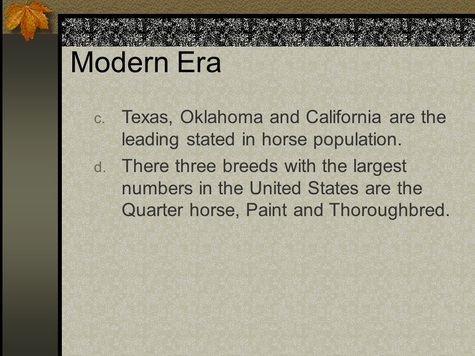 Modern Era c.Texas, Oklahoma and California are the leading stated in horse population.