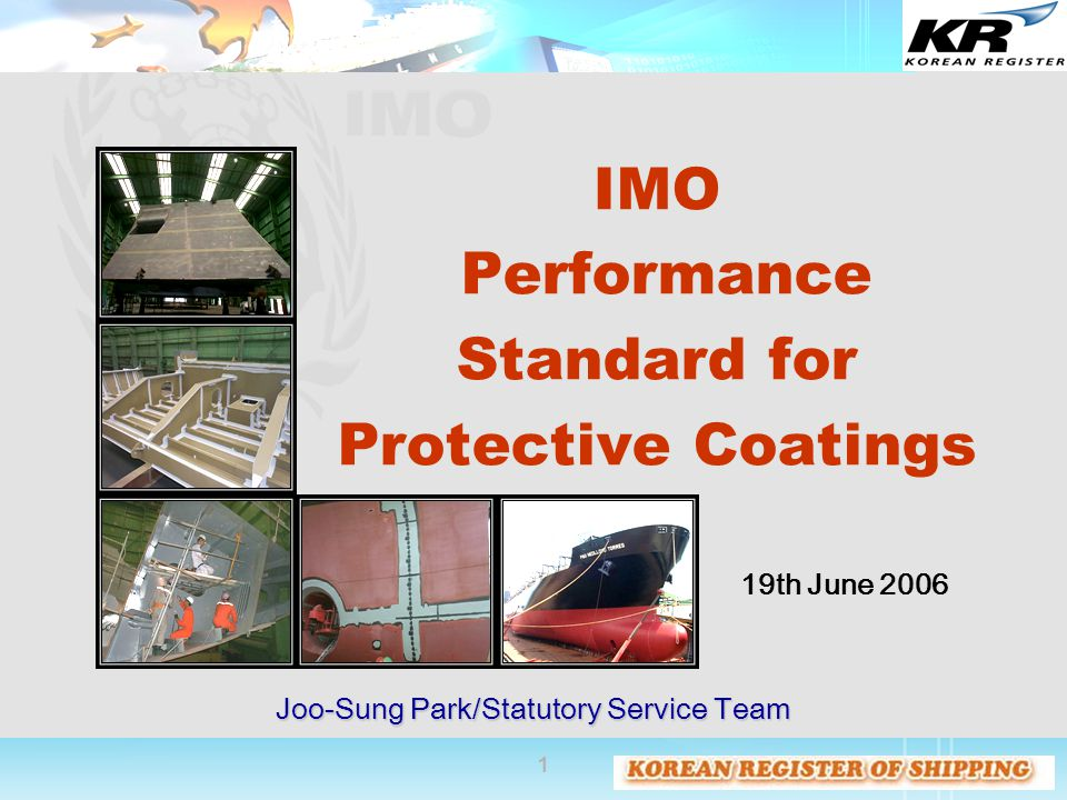 1 IMO Performance Standard for Protective Coatings Joo-Sung Park/Statutory Service Team 19th June 2006