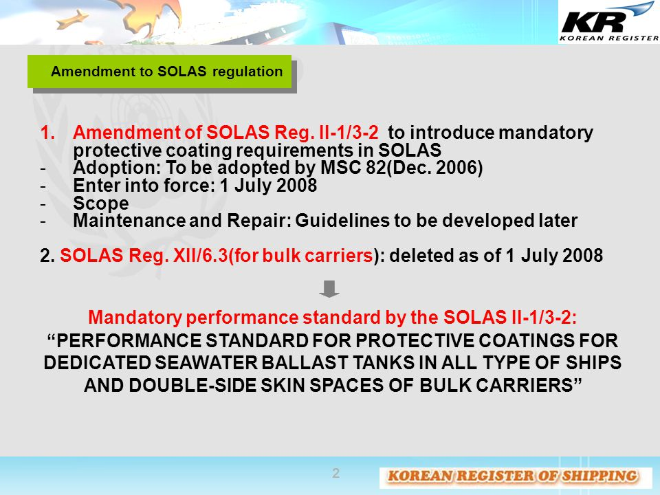 "2 Mandatory performance standard by the SOLAS II-1/3-2: ""PERFORMANCE STANDARD FOR PROTECTIVE COATINGS FOR DEDICATED SEAWATER BALLAST TANKS IN ALL TYPE"