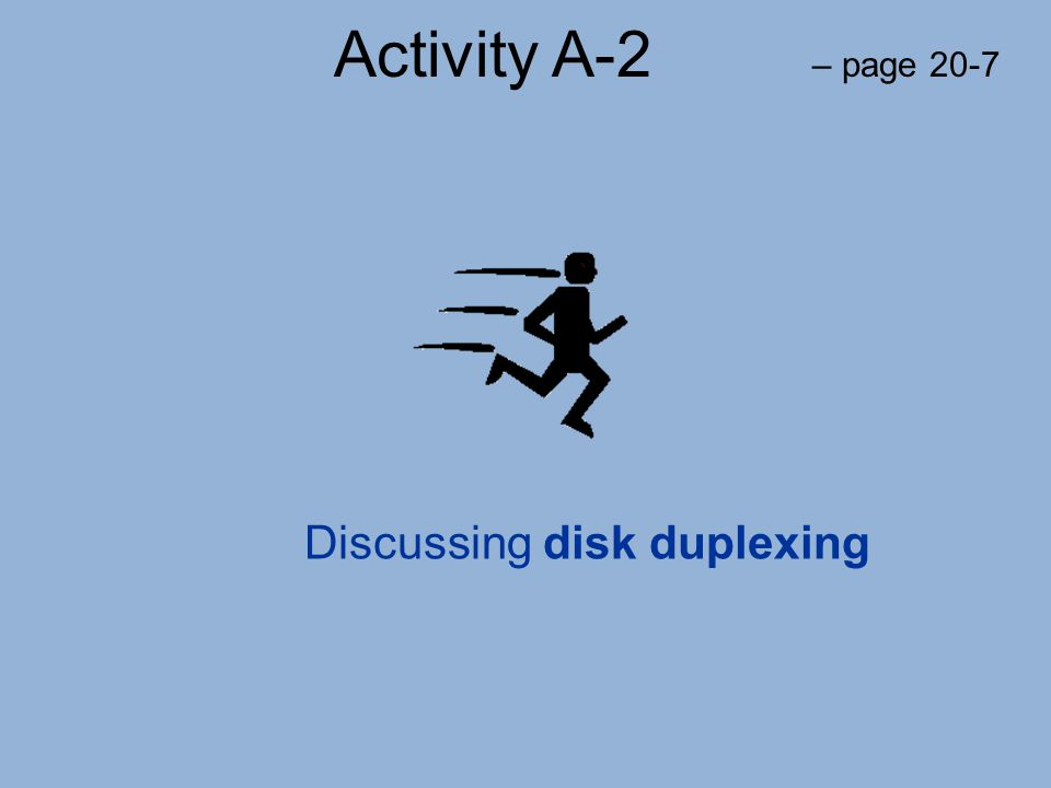 Activity A-2 – page 20-7 Discussing disk duplexing