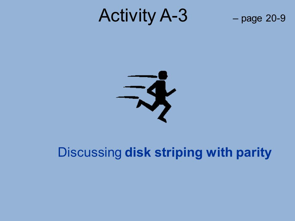 Activity A-3 – page 20-9 Discussing disk striping with parity