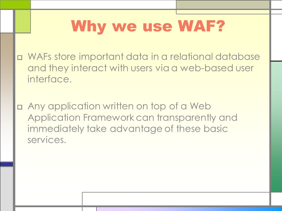 Why we use WAF? □WAFs store important data in a relational database and they interact with users via a web-based user interface. □Any application writ