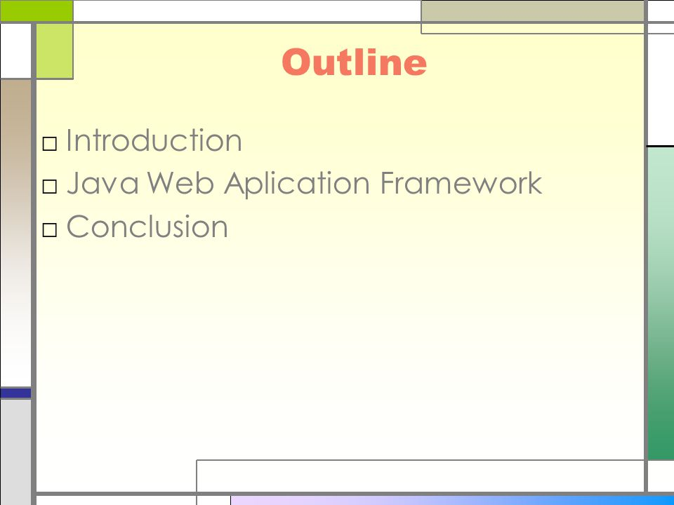 Outline □Introduction □Java Web Aplication Framework □Conclusion