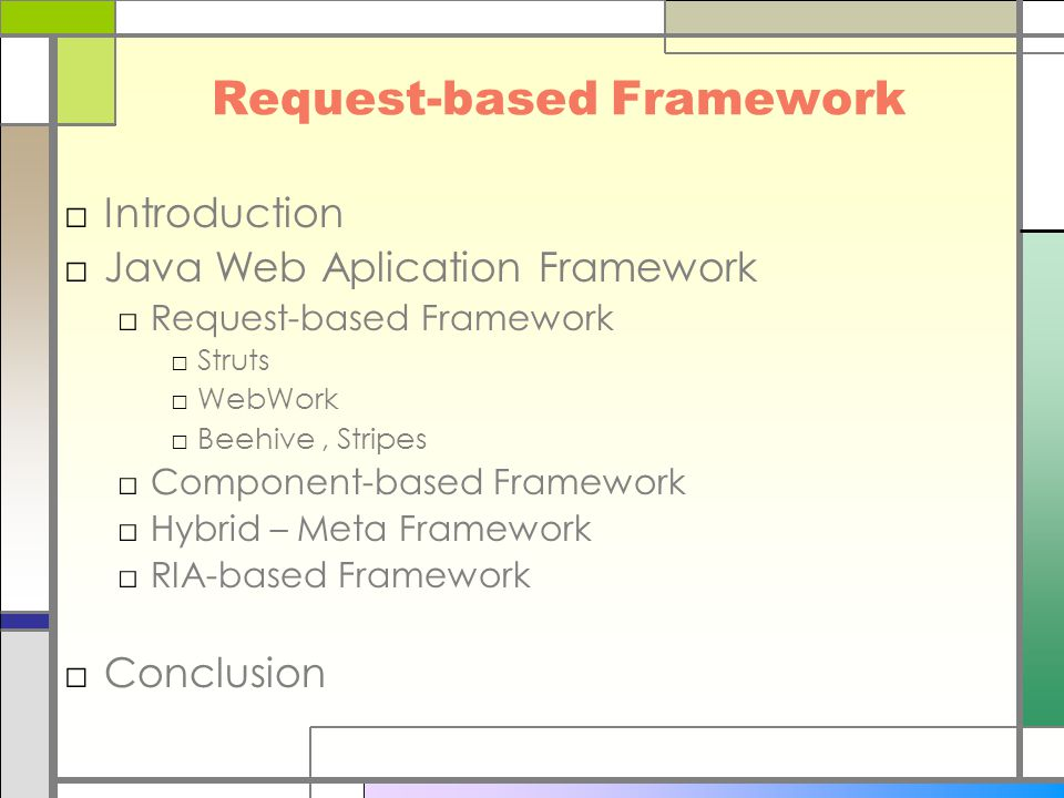 Request-based Framework □Introduction □Java Web Aplication Framework □Request-based Framework □Struts □WebWork □Beehive, Stripes □Component-based Framework □Hybrid – Meta Framework □RIA-based Framework □Conclusion