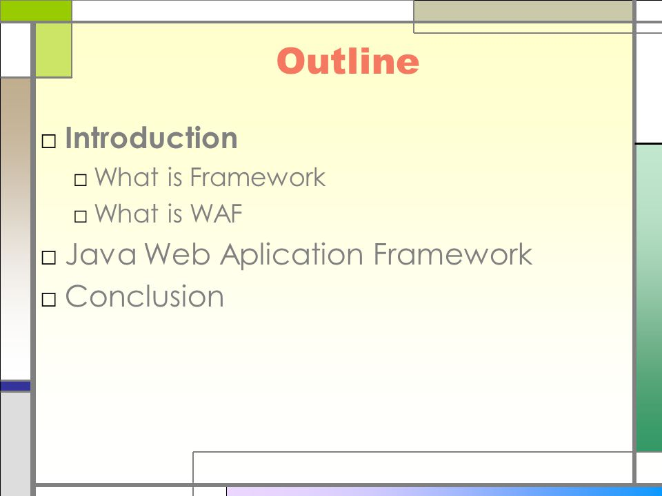 Outline □ Introduction □What is Framework □What is WAF □Java Web Aplication Framework □Conclusion