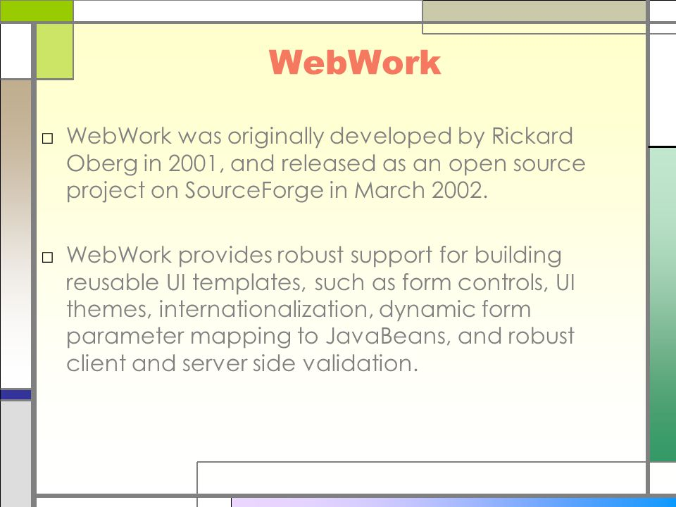 WebWork □WebWork was originally developed by Rickard Oberg in 2001, and released as an open source project on SourceForge in March 2002. □WebWork prov