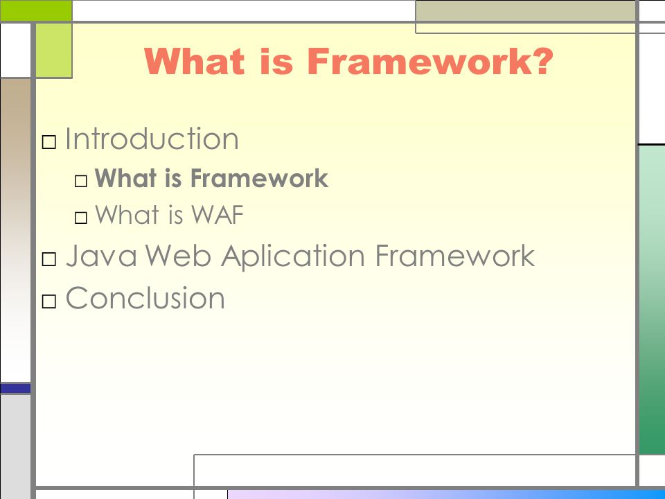 What is Framework? □Introduction □ What is Framework □What is WAF □Java Web Aplication Framework □Conclusion