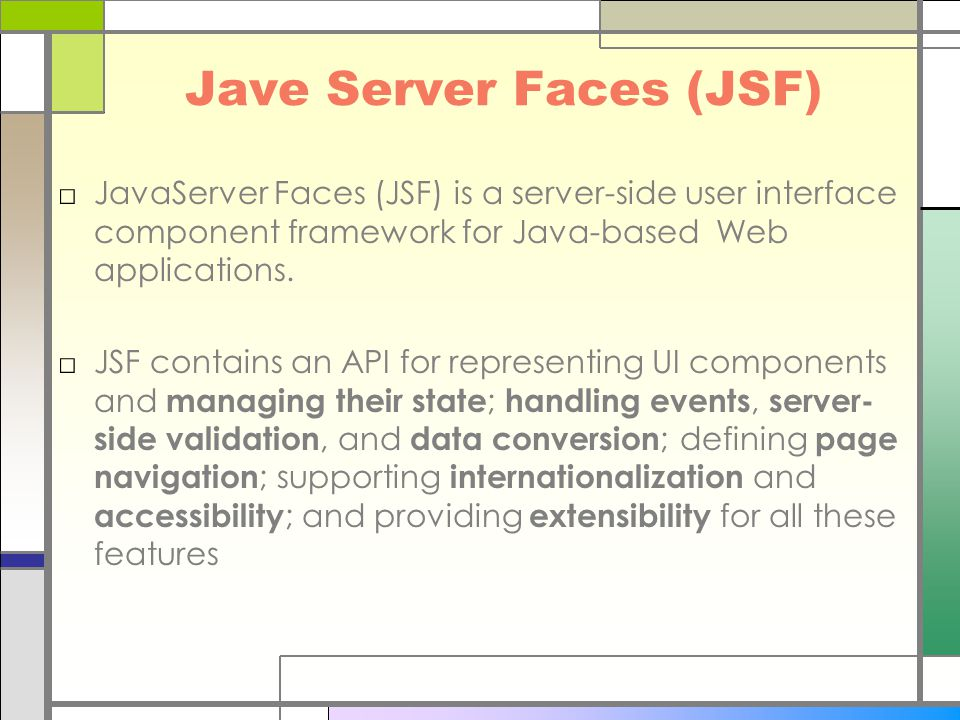 Jave Server Faces (JSF) □JavaServer Faces (JSF) is a server-side user interface component framework for Java-based Web applications. □JSF contains an