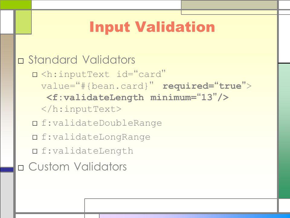 Input Validation □Standard Validators □ □ f:validateDoubleRange □ f:validateLongRange □ f:validateLength □Custom Validators