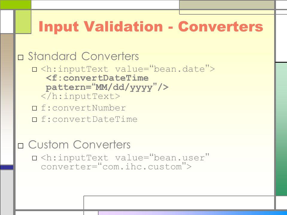 Input Validation - Converters □Standard Converters □ □ f:convertNumber □ f:convertDateTime □Custom Converters □
