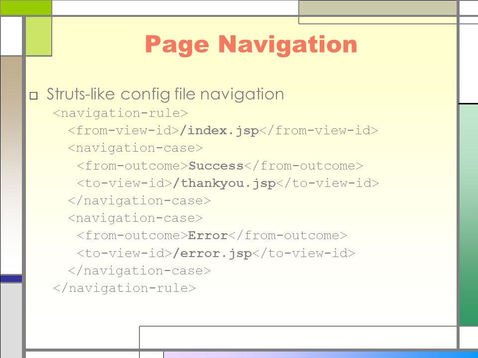 Page Navigation □Struts-like config file navigation /index.jsp Success /thankyou.jsp Error /error.jsp