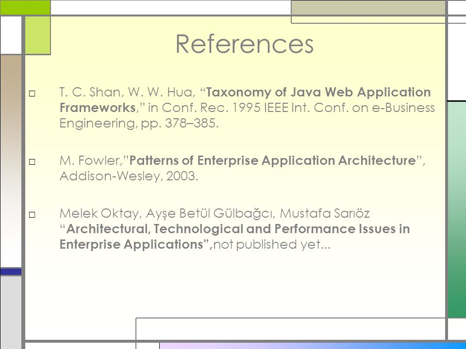 References □T.C. Shan, W. W. Hua, Taxonomy of Java Web Application Frameworks, in Conf.