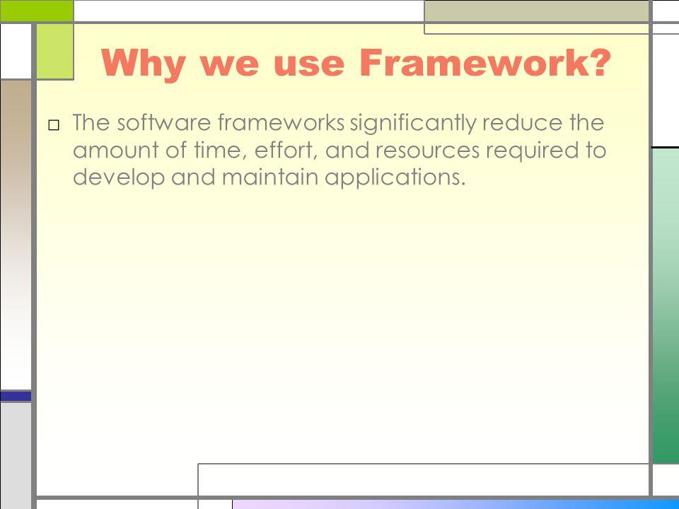 Why we use Framework.