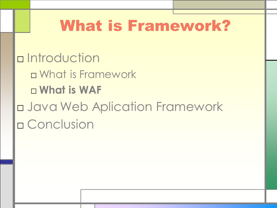 What is Framework? □Introduction □What is Framework □ What is WAF □Java Web Aplication Framework □Conclusion
