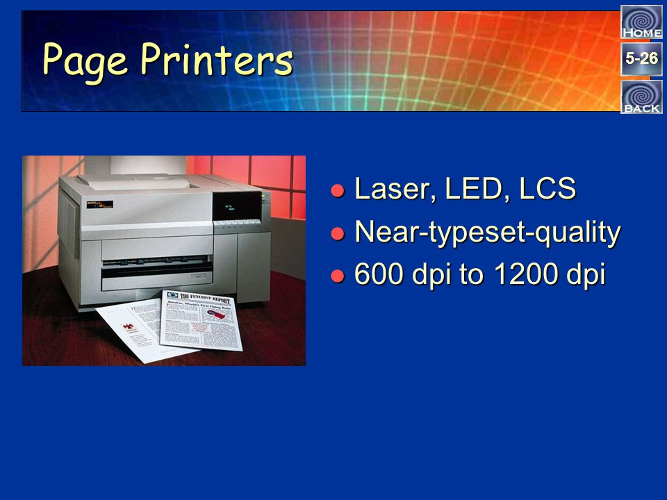 5-25 Printers l Cost l Color vs. black and white l Output volume needs l Output quality needs l Special feature needs l Network concerns Printers Purc