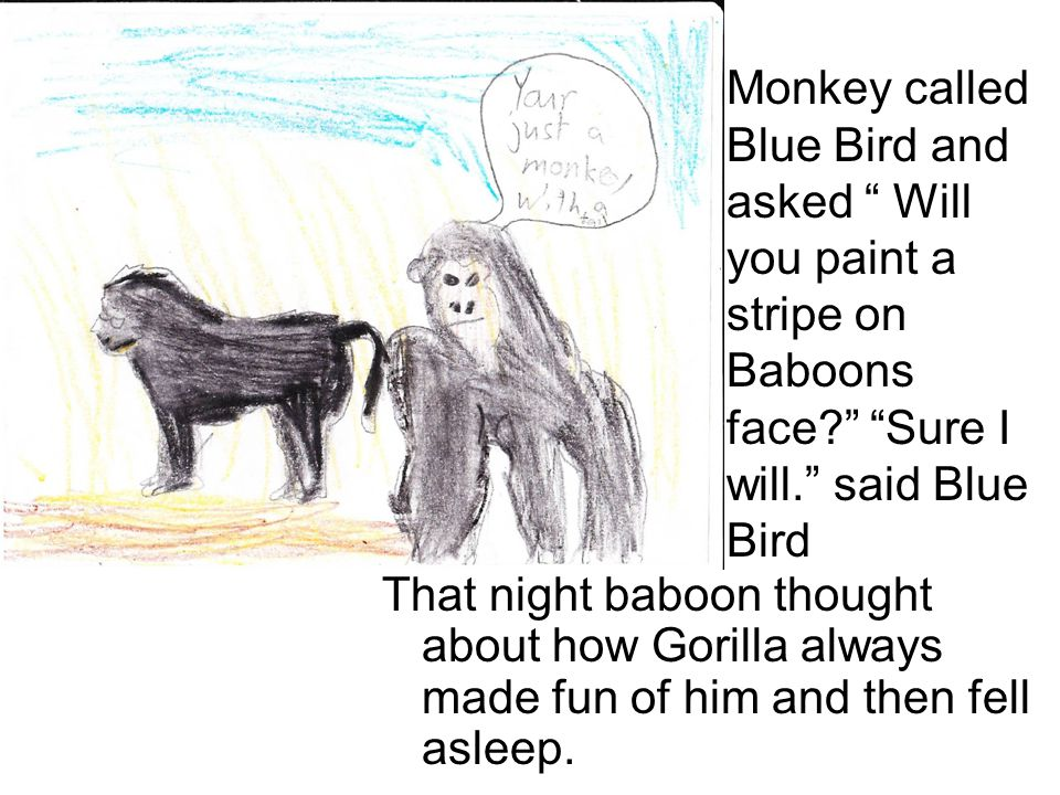 That night baboon thought about how Gorilla always made fun of him and then fell asleep.