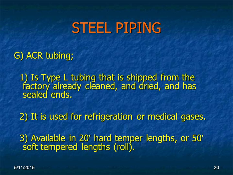 5/11/ STEEL PIPING G) ACR tubing; 1) Is Type L tubing that is shipped from the factory already cleaned, and dried, and has sealed ends.