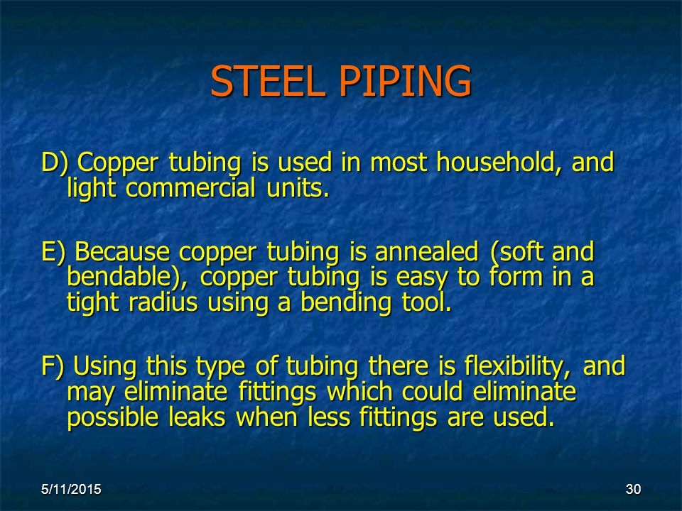 5/11/ STEEL PIPING D) Copper tubing is used in most household, and light commercial units.