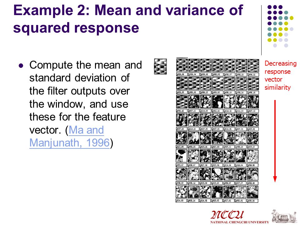 Example 2: Mean and variance of squared response Compute the mean and standard deviation of the filter outputs over the window, and use these for the feature vector.