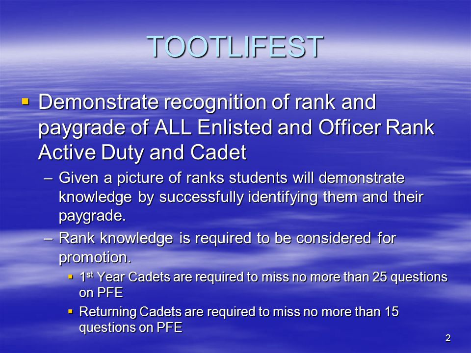 TOOTLIFEST  Demonstrate recognition of rank and paygrade of ALL Enlisted and Officer Rank Active Duty and Cadet –Given a picture of ranks students wi