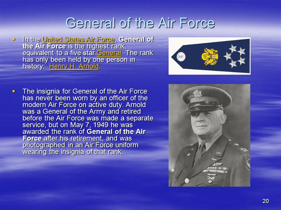 20 General of the Air Force  In the United States Air Force, General of the Air Force is the highest rank, equivalent to a five star General. The ran