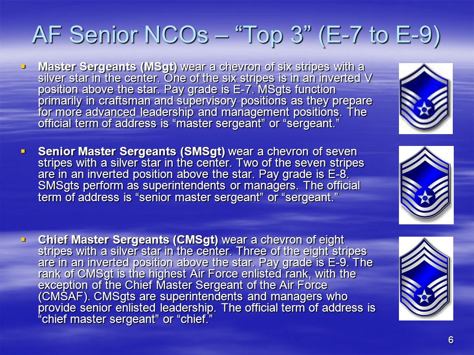 """6 AF Senior NCOs – """"Top 3"""" (E-7 to E-9)  Master Sergeants (MSgt) wear a chevron of six stripes with a silver star in the center. One of the six strip"""