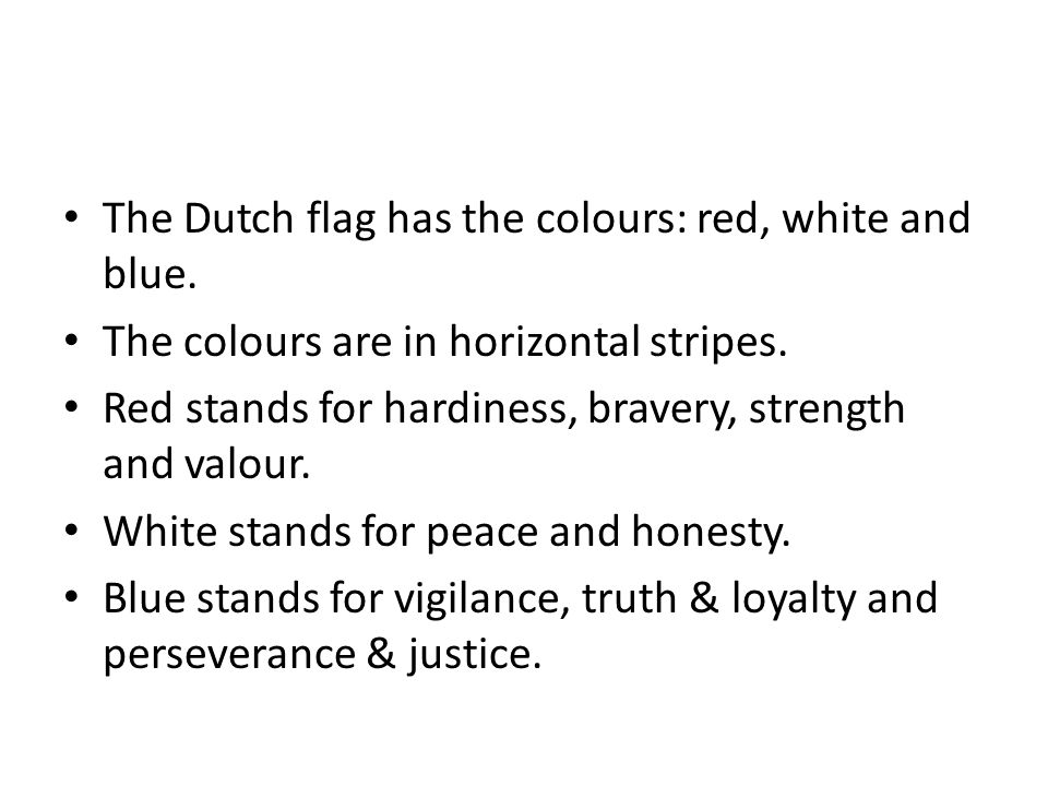 The Dutch flag has the colours: red, white and blue.