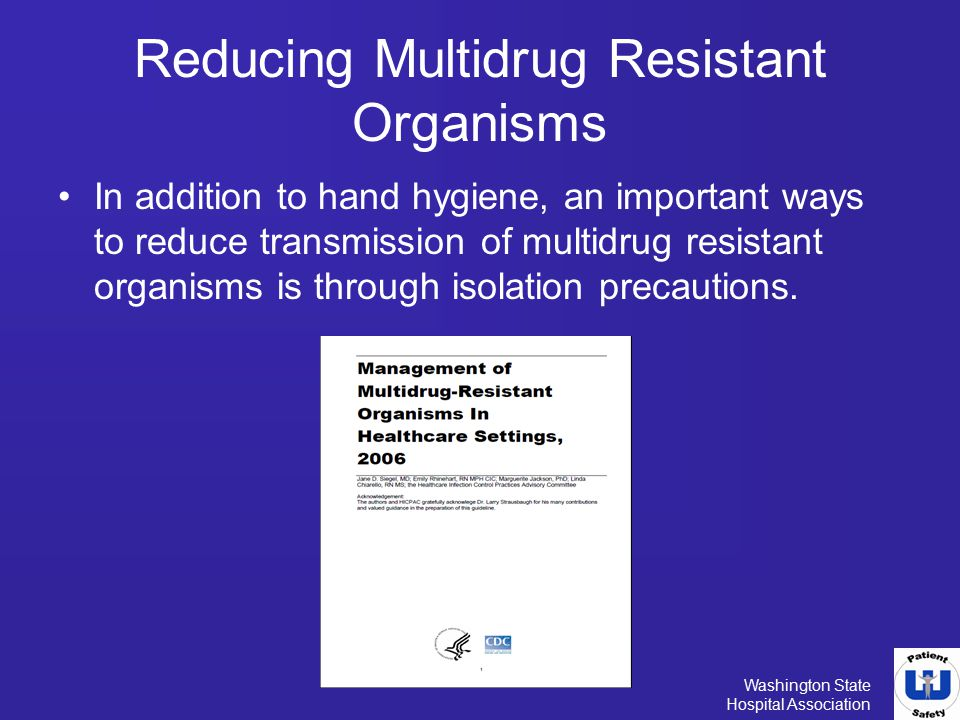 Washington State Hospital Association Reducing Multidrug Resistant Organisms In addition to hand hygiene, an important ways to reduce transmission of