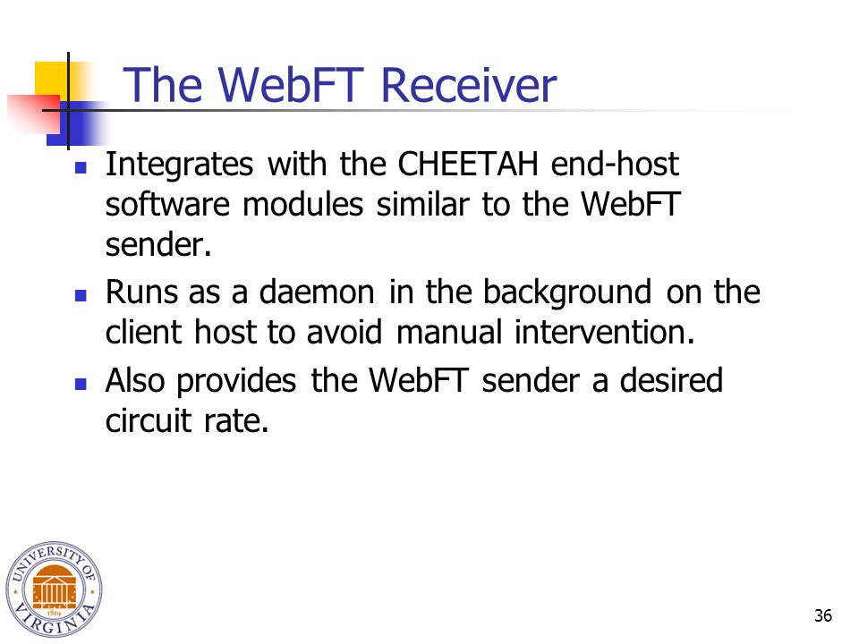 36 The WebFT Receiver Integrates with the CHEETAH end-host software modules similar to the WebFT sender.
