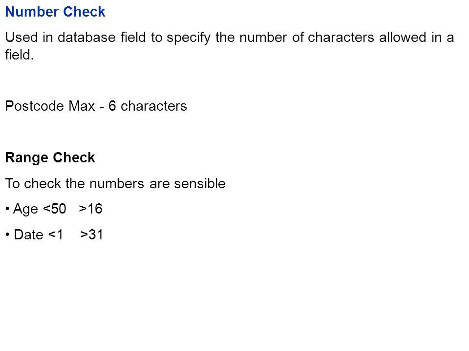 Number Check Used in database field to specify the number of characters allowed in a field.