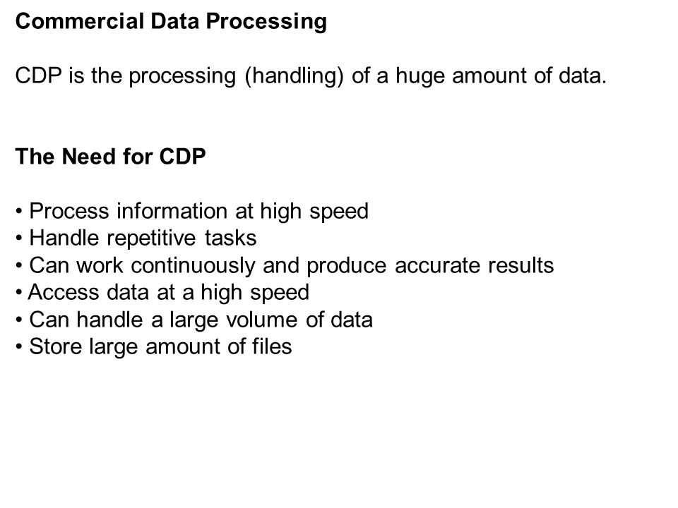 Commercial Data Processing CDP is the processing (handling) of a huge amount of data.