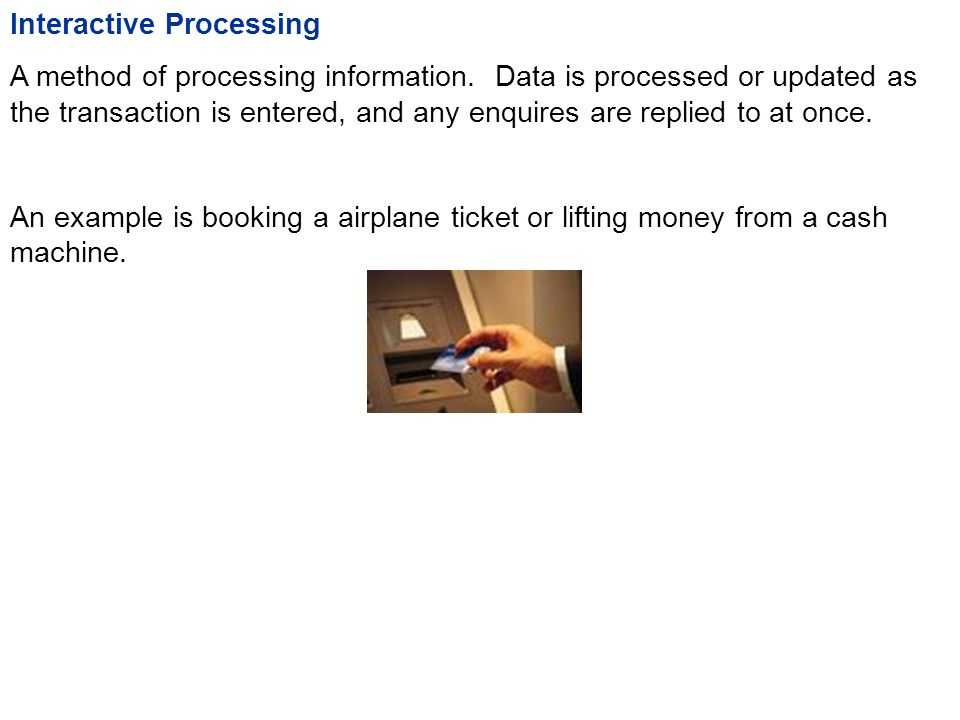 Interactive Processing A method of processing information.