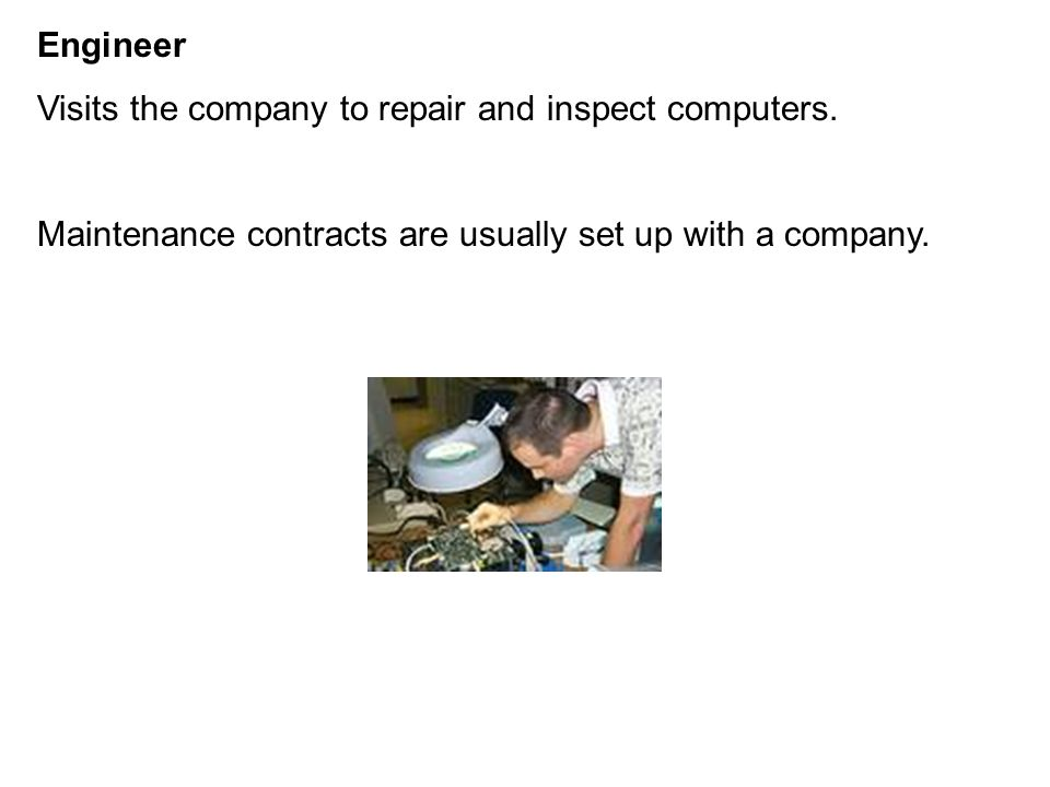 Engineer Visits the company to repair and inspect computers.