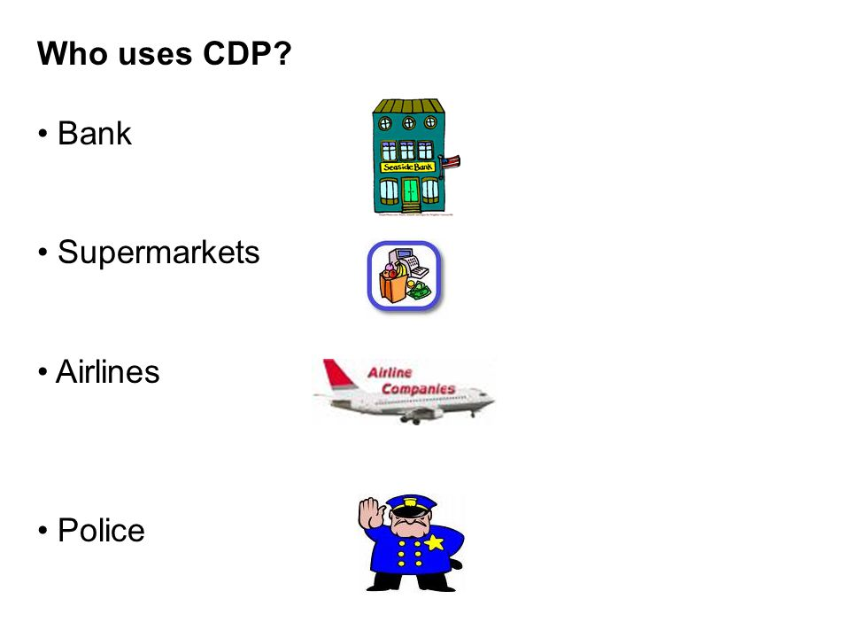 Who uses CDP Bank Supermarkets Airlines Police
