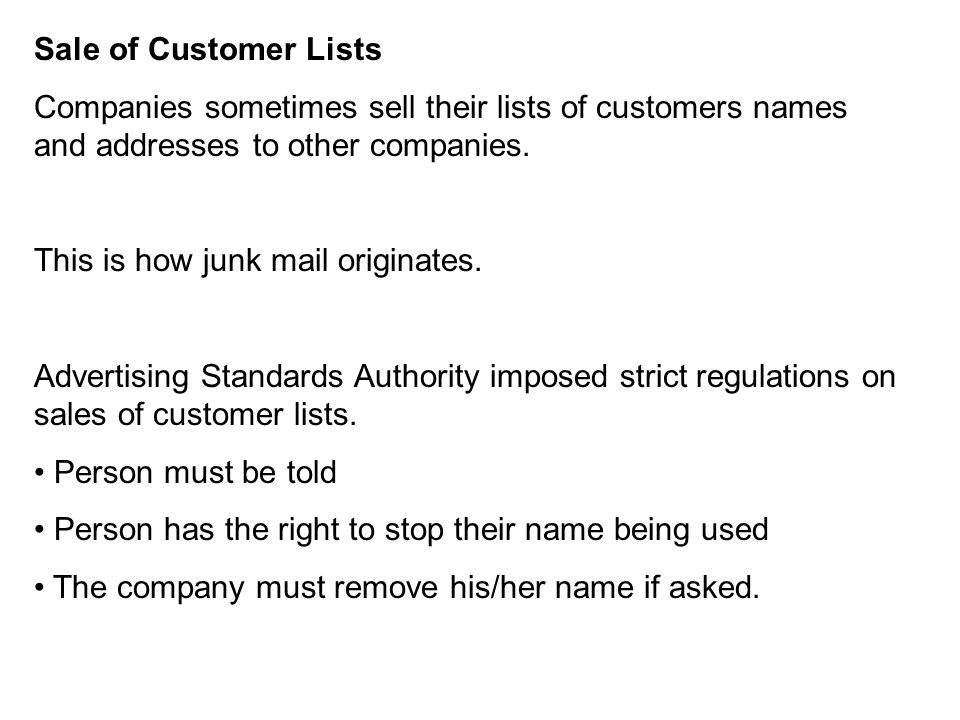 Sale of Customer Lists Companies sometimes sell their lists of customers names and addresses to other companies. This is how junk mail originates. Adv