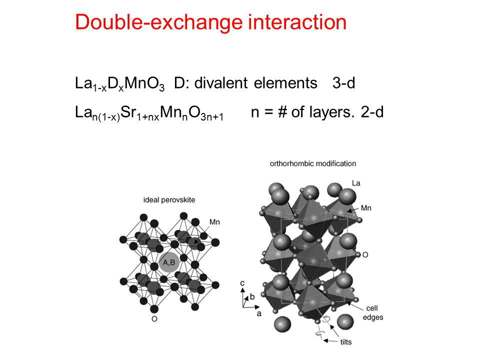 Double-exchange interaction La 1-x D x MnO 3 D: divalent elements 3-d La n(1-x) Sr 1+nx Mn n O 3n+1 n = # of layers.