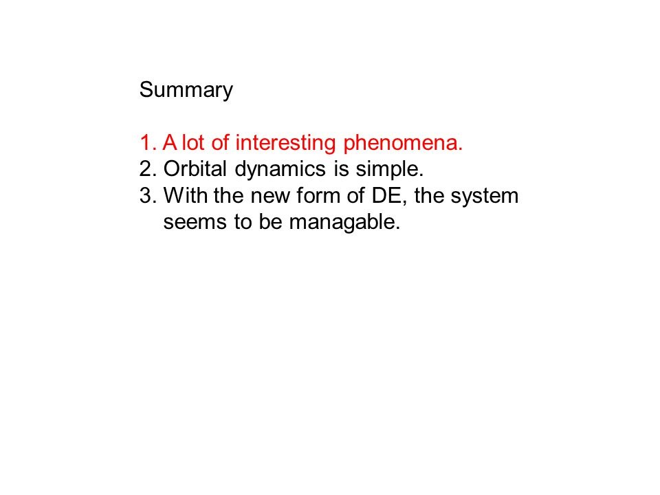 Summary 1. A lot of interesting phenomena. 2. Orbital dynamics is simple.