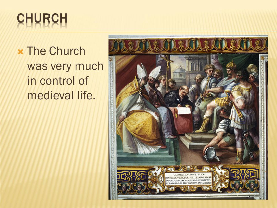  The Church was very much in control of medieval life.