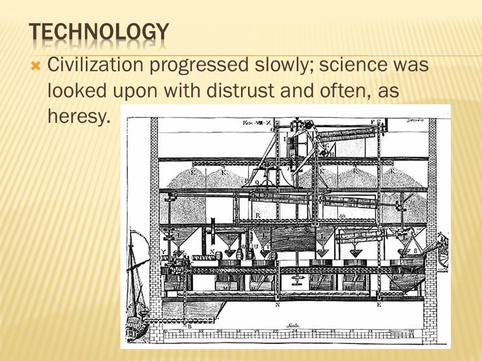  Civilization progressed slowly; science was looked upon with distrust and often, as heresy.