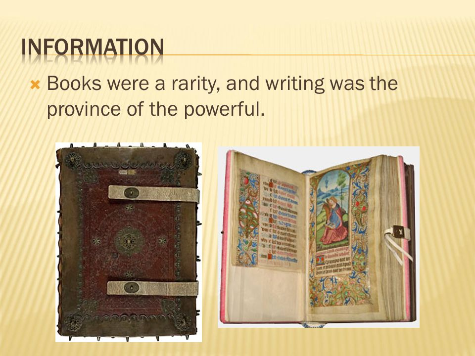  Books were a rarity, and writing was the province of the powerful.