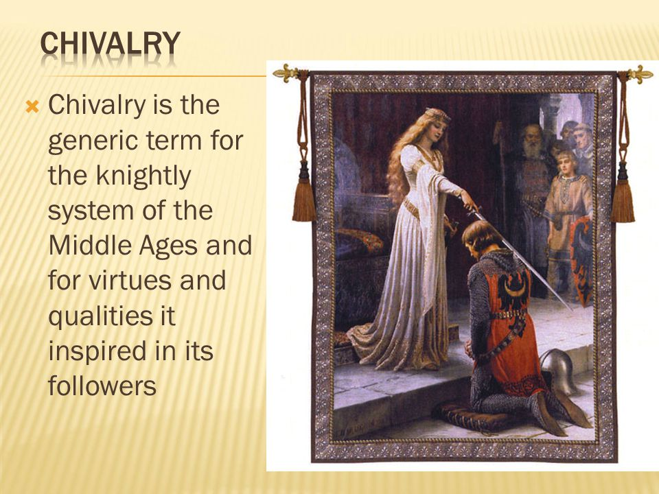  13th Century conventions of chivalry directed that men should honor, serve, and do nothing to displease ladies and maidens.