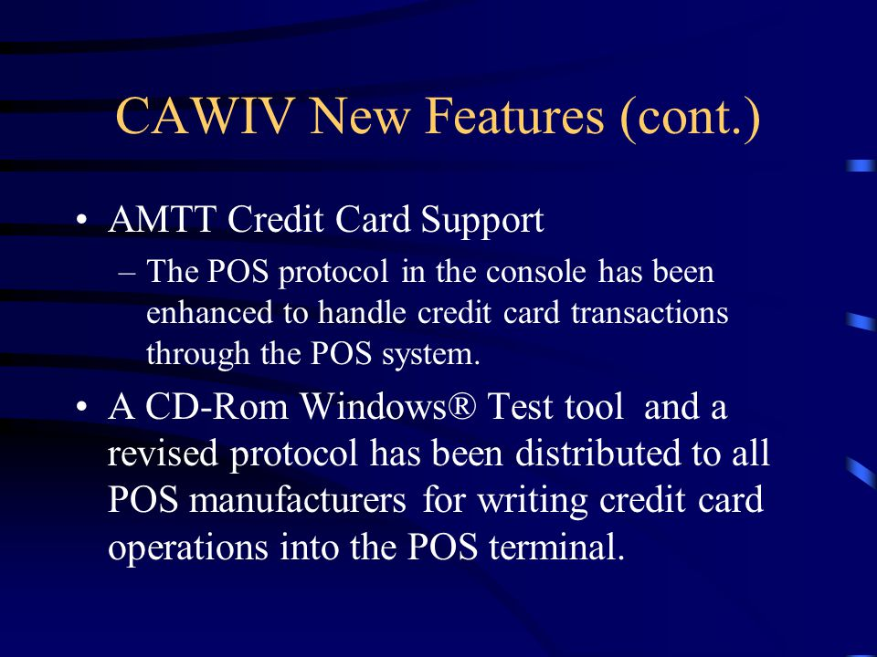 CAWIV New Features (cont.) We need to push POS manufacturers to implement this protocol into their systems ASAP.