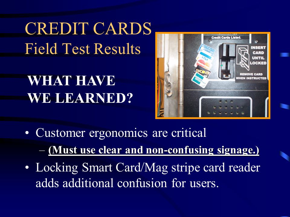 CREDIT CARDS Field Test Results (cont.) Some customers tried to insert a credit card into the printer paper slot.