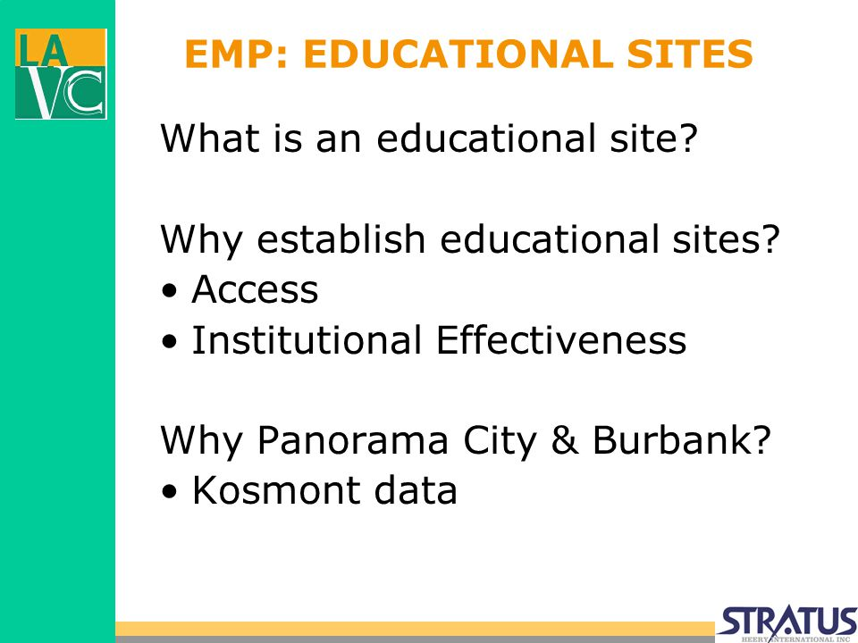 EMP: EDUCATIONAL SITES What is an educational site? Why establish educational sites? Access Institutional Effectiveness Why Panorama City & Burbank? K