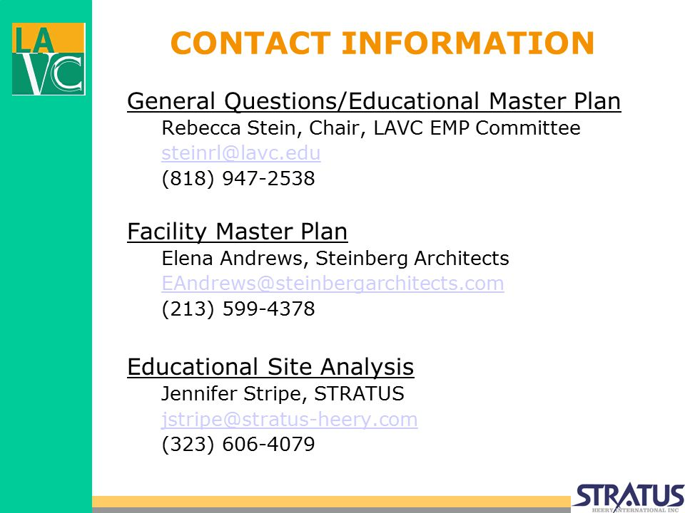 CONTACT INFORMATION General Questions/Educational Master Plan Rebecca Stein, Chair, LAVC EMP Committee steinrl@lavc.edu (818) 947-2538 Facility Master