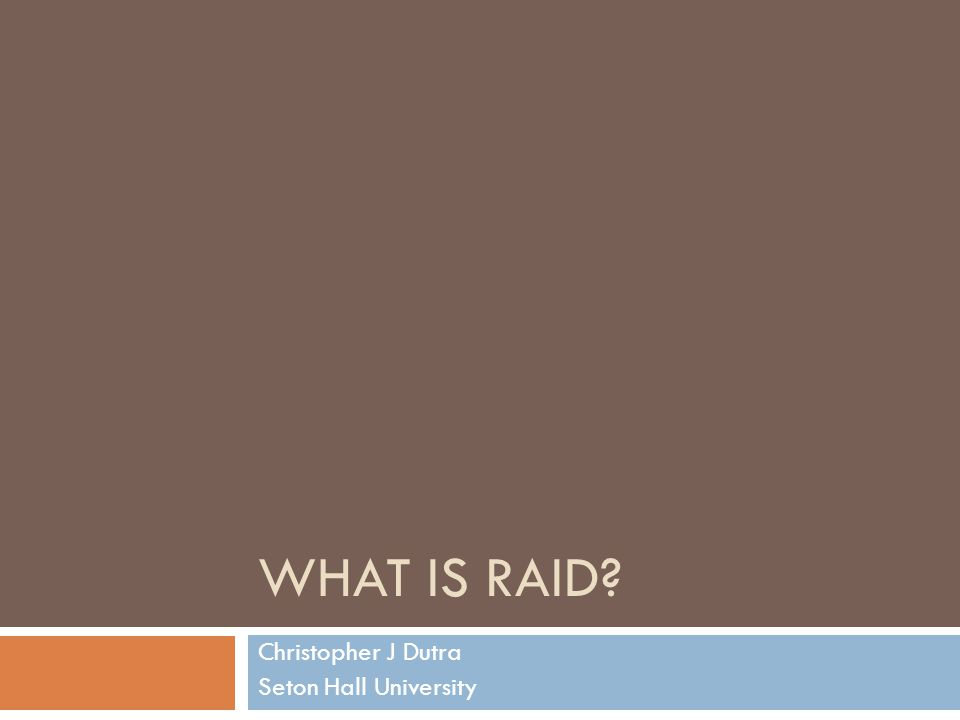WHAT IS RAID? Christopher J Dutra Seton Hall University