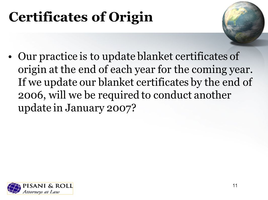 11 Certificates of Origin Our practice is to update blanket certificates of origin at the end of each year for the coming year.
