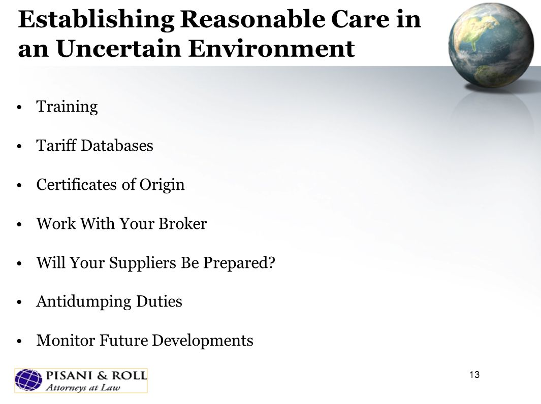 13 Establishing Reasonable Care in an Uncertain Environment Training Tariff Databases Certificates of Origin Work With Your Broker Will Your Suppliers Be Prepared.