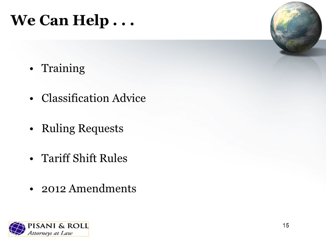15 We Can Help... Training Classification Advice Ruling Requests Tariff Shift Rules 2012 Amendments