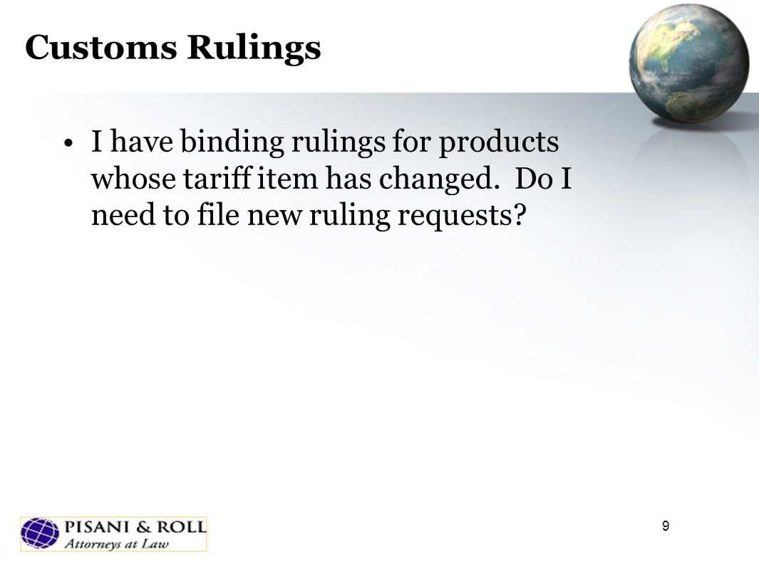 9 Customs Rulings I have binding rulings for products whose tariff item has changed. Do I need to file new ruling requests?